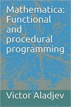 Mathematica: Functional and procedural programming - V. Aladjev, M. Shishakov, V. Vaganov